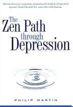 The Zen Path Through Depression Paperback  by Philip Martin
