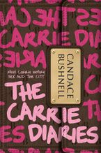 The Carrie Diaries Hardcover  by Candace Bushnell