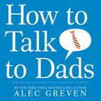 How to Talk to Dads Hardcover  by Alec Greven