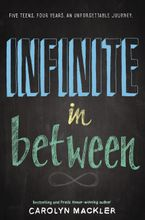 Infinite in Between Hardcover  by Carolyn Mackler