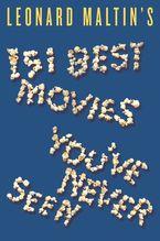 Leonard Maltin's 151 Best Movies You've Never Seen Paperback  by Leonard Maltin