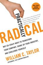 Practically Radical Hardcover  by William C. Taylor