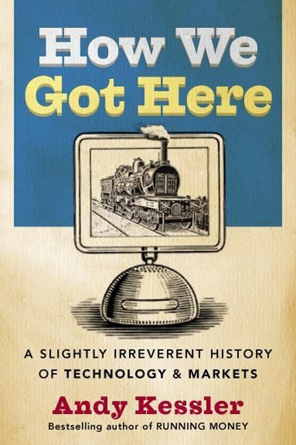 Book cover image: How We Got Here: A History of Technology and Markets