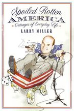 Spoiled Rotten America eBook  by Larry Miller