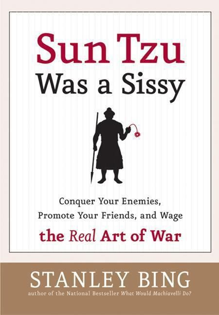 Book cover image: Sun Tzu Was a Sissy: Conquer Your Enemies, Promote Your Friends, and Wage the Real Art of War | National Bestseller