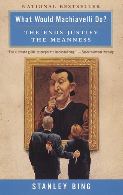 Book cover image: What Would Machiavelli Do?: The Ends Justify the Meanness | National Bestseller