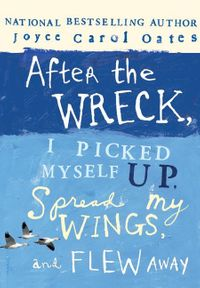 after-the-wreck-i-picked-myself-up-spread-my-wings-and-flew-away