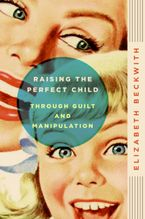 raising-the-perfect-child-through-guilt-and-manipulation