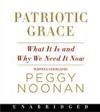 Patriotic Grace Downloadable audio file UBR by Peggy Noonan