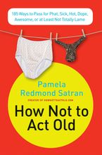 How Not to Act Old Paperback  by Pamela Redmond Satran