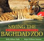 Saving the Baghdad Zoo Hardcover  by Kelly Milner Halls