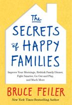 The Secrets of Happy Families Hardcover  by Bruce Feiler
