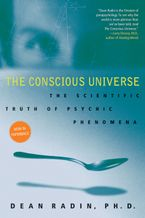 The Conscious Universe Paperback  by Dean Radin PhD