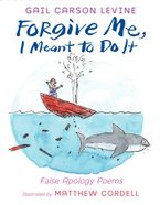 Forgive Me, I Meant to Do It Hardcover  by Gail Carson Levine