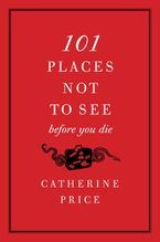 101 Places Not to See Before You Die Paperback  by Catherine Price