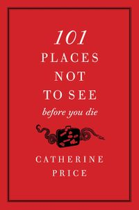 101-places-not-to-see-before-you-die