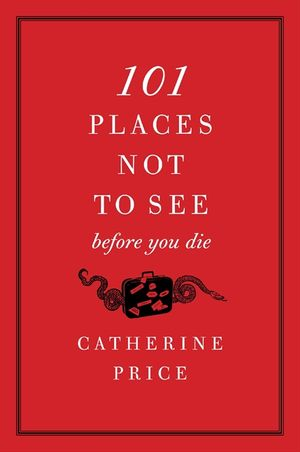 101 Places Not to See Before You Die book image