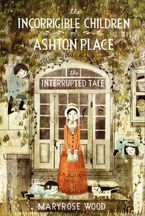 The Incorrigible Children of Ashton Place: Book IV Hardcover  by Maryrose Wood
