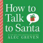 How to Talk to Santa Hardcover  by Alec Greven