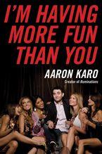I'm Having More Fun Than You Paperback  by Aaron Karo