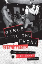 Girls to the Front Paperback  by Sara Marcus