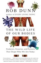 The Wild Life of Our Bodies Paperback  by Rob Dunn