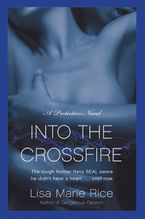 Into the Crossfire: A Protectors Novel: Navy Seal - Lisa Marie Rice
