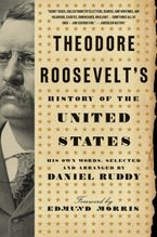 Theodore Roosevelt's History of the United States Paperback  by Daniel Ruddy