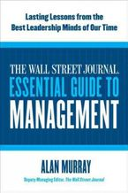 Book cover image: The Wall Street Journal Essential Guide to Management: Lasting Lessons from the Best Leadership Minds of Our Time