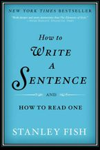 How to Write a Sentence Paperback  by Stanley Fish