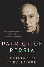 Patriot of Persia Hardcover  by Christopher de Bellaigue