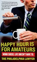 Happy Hour Is for Amateurs Paperback  by Philadelphia Lawyer