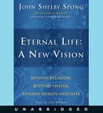 Eternal Life: A New Vision Downloadable audio file UBR by John Shelby Spong