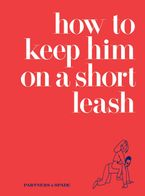 How to Keep Him on a Short Leash Hardcover  by Jessica Rubin