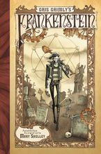 Gris Grimly's Frankenstein Hardcover  by Mary Shelley
