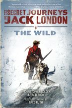 The Secret Journeys of Jack London, Book One: The Wild Paperback  by Christopher Golden