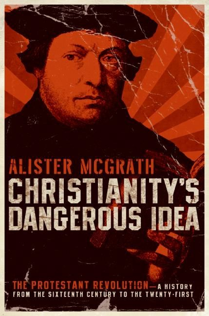 Christianitys dangerous idea alister mcgrath e book the protestant revolution a history from the sixteenth century to the twenty first fandeluxe Images