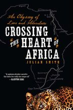 Crossing the Heart of Africa Paperback  by Julian Smith