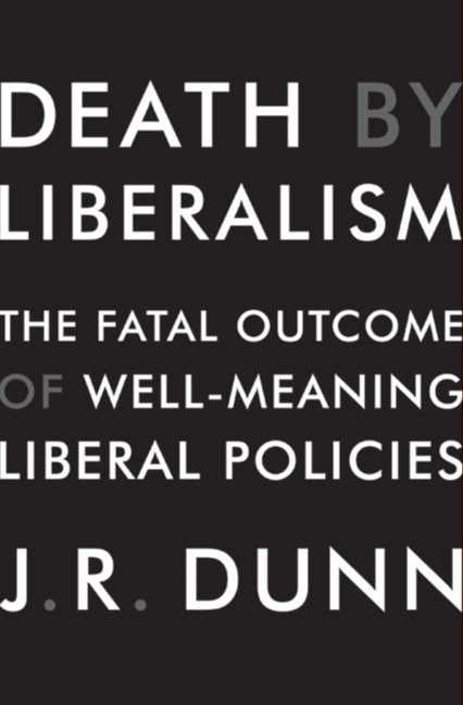 Death By Liberalism J R Dunn Hardcover