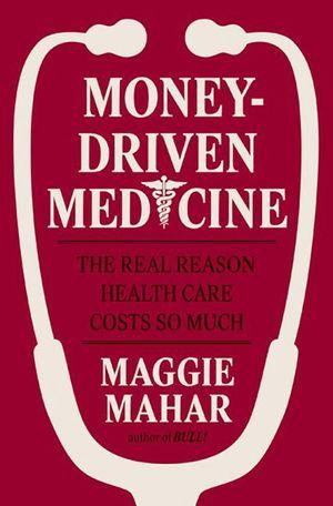 Money-Driven Medicine book image