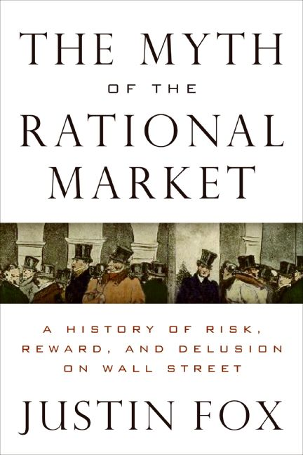 Book cover image: The Myth of the Rational Market: A History of Risk, Reward, and Delusion on Wall Street | New York Times Bestseller