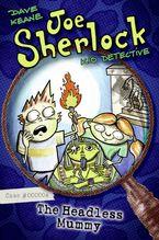 Joe Sherlock, Kid Detective, Case #000004: The Headless Mummy