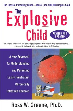 THE EXPLOSIVE CHILD:A NEW APPROACH FOR UNDERSTANDING AND PARENTIN