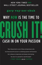 Book cover image: Crush It!: Why NOW Is the Time to Cash In on Your Passion | New York Times Bestseller | Wall Street Journal Bestseller