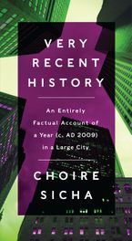 Very Recent History Hardcover  by Choire Sicha