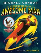 The Astonishing Secret of Awesome Man Hardcover  by Michael Chabon