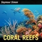 Coral Reefs Hardcover  by Seymour Simon