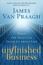 Unfinished Business eBook  by James Van Praagh
