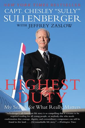 Highest Duty: My Search for What Really Matters Paperback  by Chesley Sullenberger