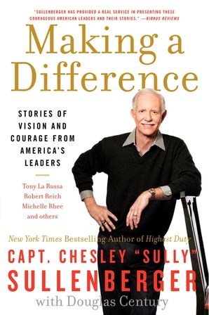 Making a Difference: Stories of Vision and Courage from America's Leaders Paperback  by Chesley Sullenberger